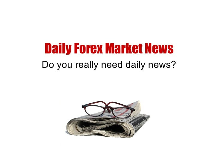 Daily Forex Market News Do you really need daily news?