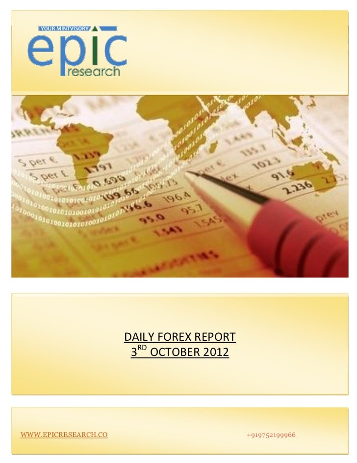 DAILY FOREX REPORT                       3RD OCTOBER 2012WWW.EPICRESEARCH.CO                        +919752199966