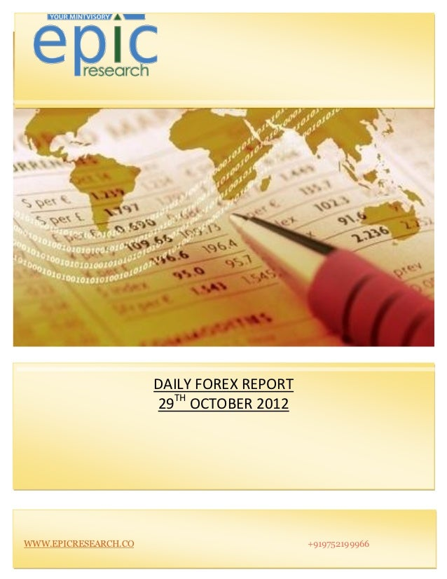 DAILY FOREX REPORT                      29TH OCTOBER 2012WWW.EPICRESEARCH.CO                        +919752199966