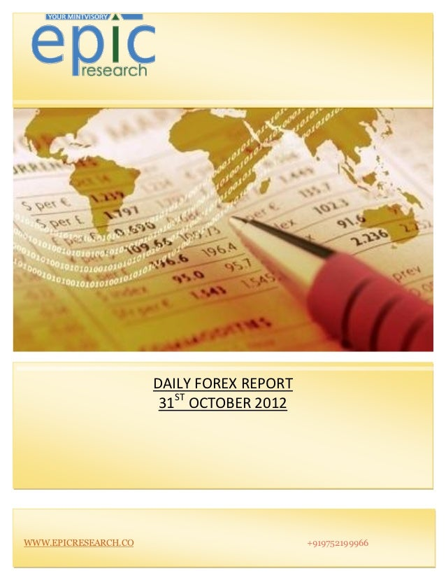 DAILY FOREX REPORT                       31ST OCTOBER 2012WWW.EPICRESEARCH.CO                        +919752199966