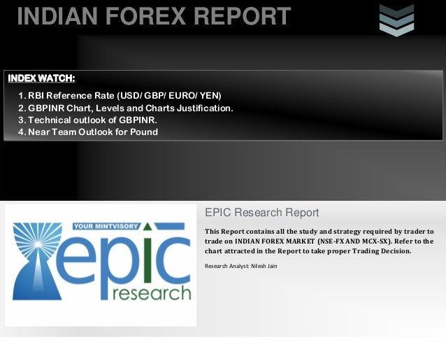 INDIAN FOREX REPORT EPIC Research Report This Report contains all the study and strategy required by trader to trade on IN...
