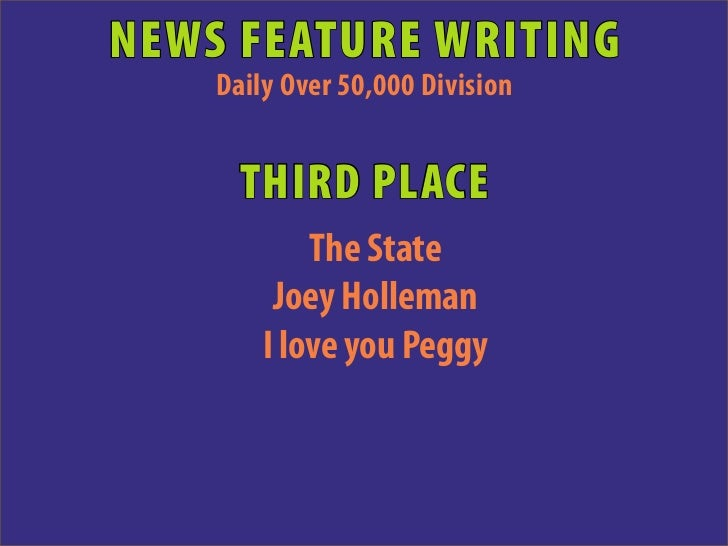 NEWS FEATURE WRITING    Daily Over 50,000 Division      THIRD PLACE            The State         Joey Holleman        I lo...