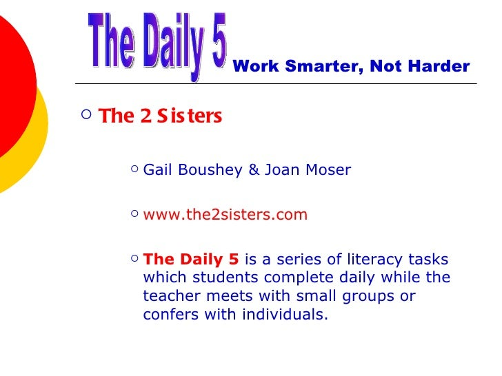Work Smarter, Not Harder <ul><li>The 2 Sisters </li></ul><ul><ul><ul><li>Gail Boushey & Joan Moser </li></ul></ul></ul><ul...