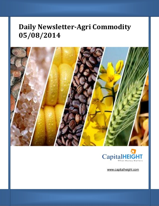 Daily Newsletter-Agri Commodity 05/08/2014 www.capitalheight.com