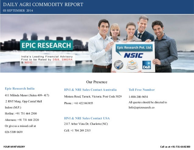 YOUR MINTVISORY Call us at +91-731-6642300  DAILY AGRI COMMODITY REPORT  03 SEPTEMBER 2014  Our Presence  Epic Research In...
