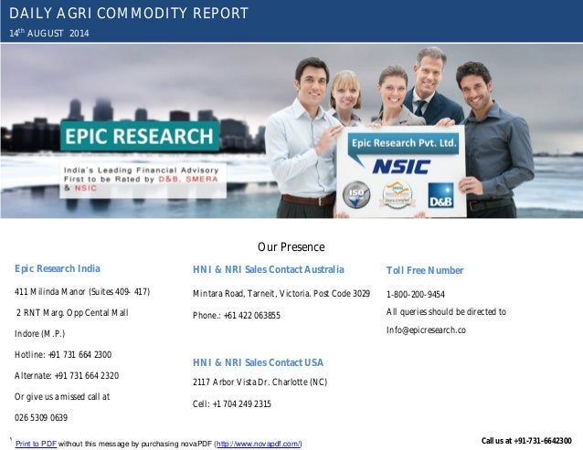 YOUR MINTVISORY Call us at +91-731-6642300 DAILY AGRI COMMODITY REPORT 14th AUGUST 2014 Our Presence Epic Research India 4...