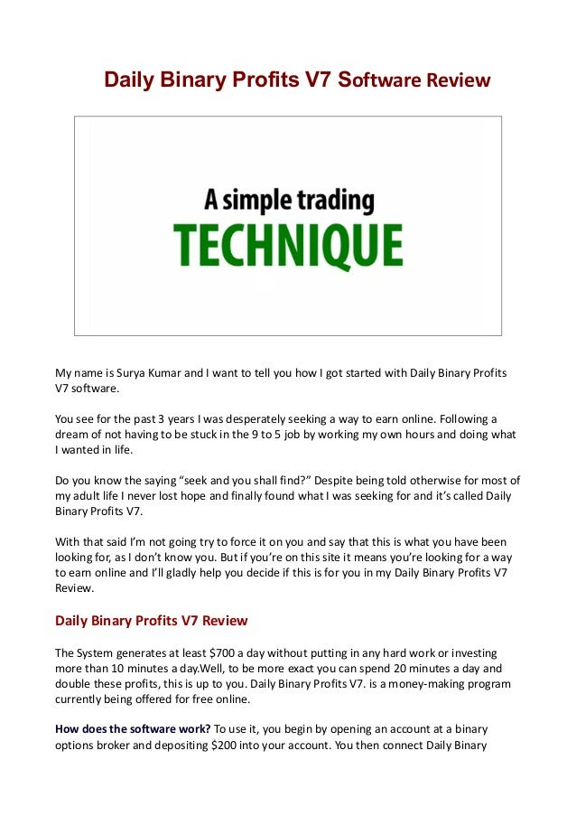 Daily Binary Profits V7 Software Review My name is Surya Kumar and I want to tell you how I got started with Daily Binary ...