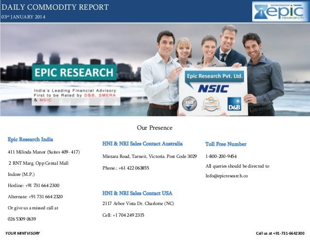 DAILY COMMODITY REPORT 03rd JANUARY 2014  Our Presence Epic Research India  Toll Free Number  Mintara Road, Tarneit, Victo...