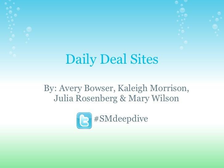 Daily Deal SitesBy: Avery Bowser, Kaleigh Morrison,  Julia Rosenberg & Mary Wilson           #SMdeepdive