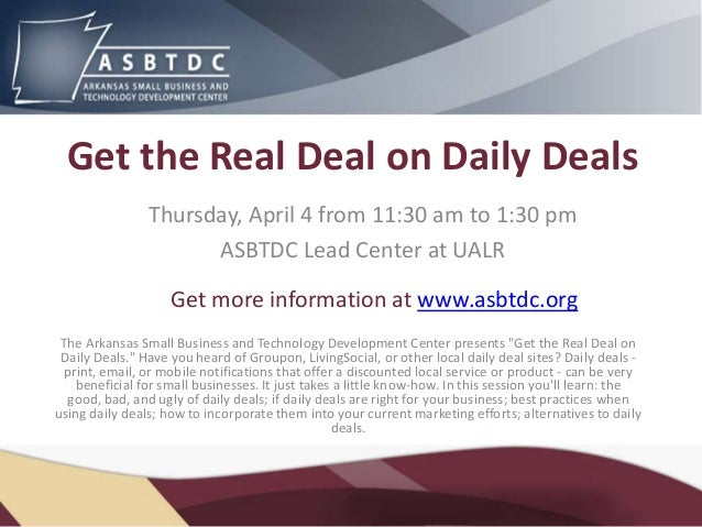 Get the Real Deal on Daily Deals                Thursday, April 4 from 11:30 am to 1:30 pm                      ASBTDC Lea...