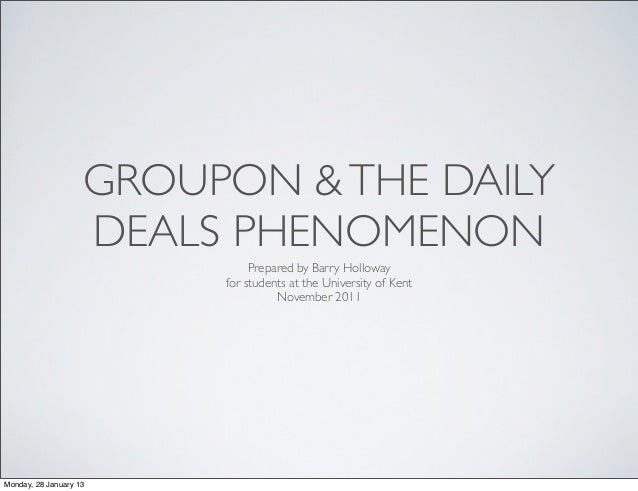 GROUPON & THE DAILY                    DEALS PHENOMENON                              Prepared by Barry Holloway           ...