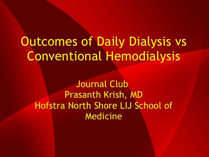 Outcomes of Daily Dialysis vs Conventional Hemodialysis Journal Club  Prasanth Krish, MD Hofstra North Shore LIJ School of...