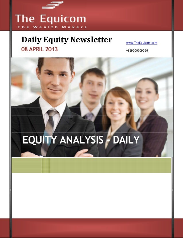 Daily Equity Newsletter            www.TheEquicom.com08 APRIL 2013                      +919200009266EQUITY ANALYSIS - DAI...
