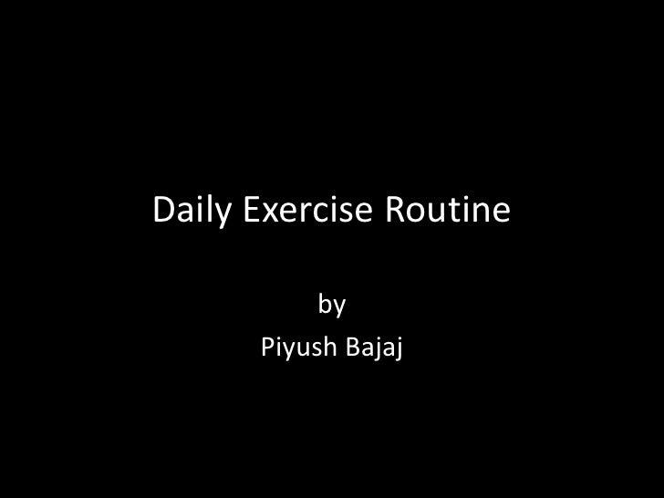 Daily Exercise Routine           by      Piyush Bajaj