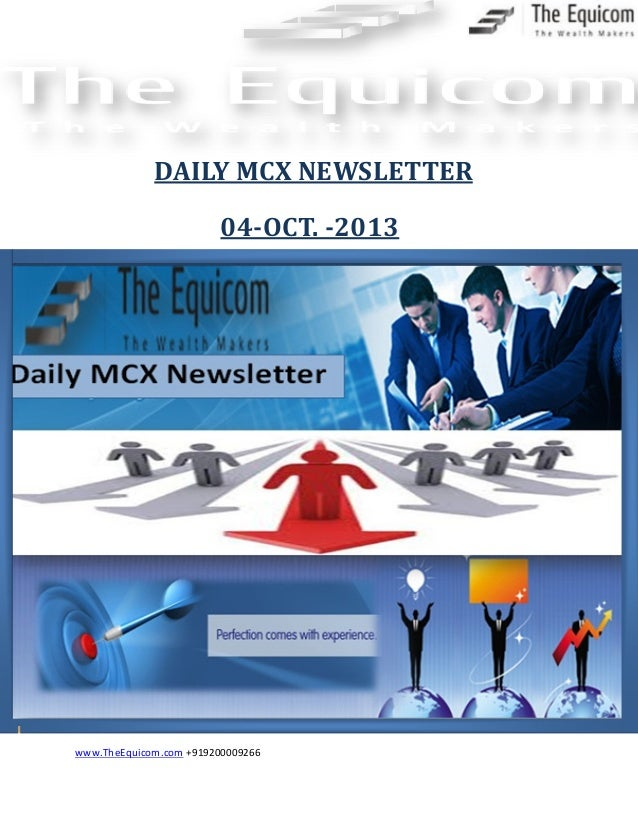 www.TheEquicom.com +919200009266 04-OCT. -2013 DAILY MCX NEWSLETTER