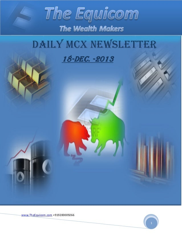DAILY MCX NEWSLETTER DEC. 18-DEC. -2013  THE EQUICOM PROFIT UPDATE: PLEASE CLOSE YOUR POSITION IN COPPER, OUR SL TRIGGERED...