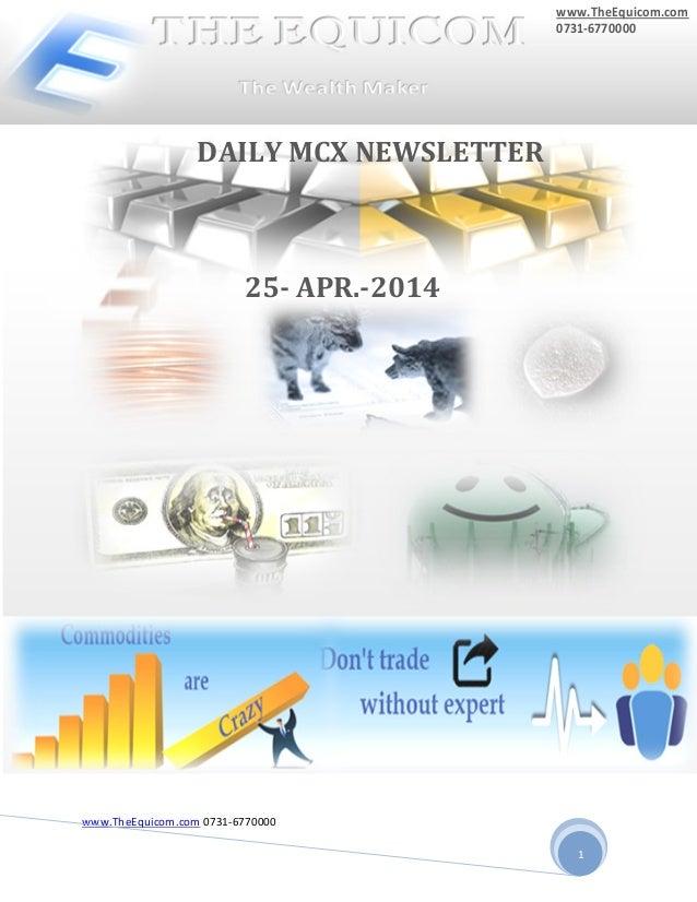 www.TheEquicom.com 0731-6770000 1 PPP P 25- APR.-2014 DAILY MCX NEWSLETTER www.TheEquicom.com 0731-6770000