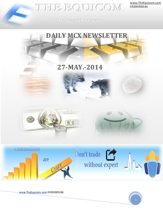 www.TheEquicom.com 09200009266 1 PPP P 27-MAY.-2014 DAILY MCX NEWSLETTER www.TheEquicom.com 09200009266