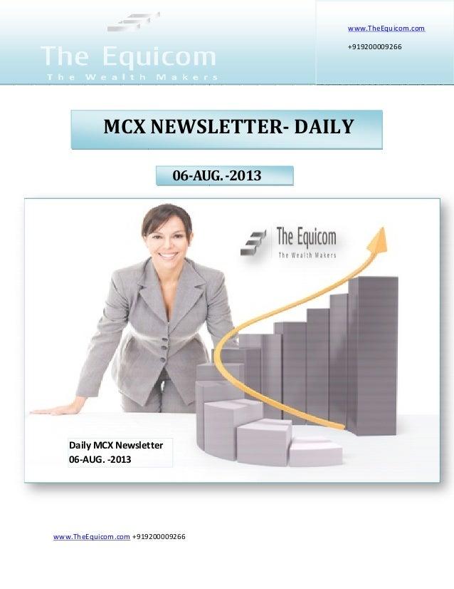www.TheEquicom.com +919200009266 06-AUG.-2013 www.TheEquicom.com +919200009266 MCX NEWSLETTER- DAILY Daily MCX Newsletter ...