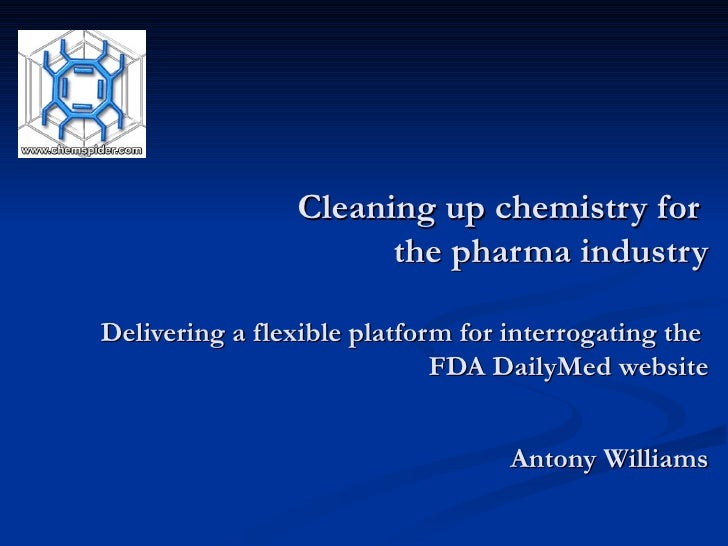 Cleaning up chemistry for  the pharma industry Delivering a flexible platform for interrogating the  FDA DailyMed website ...