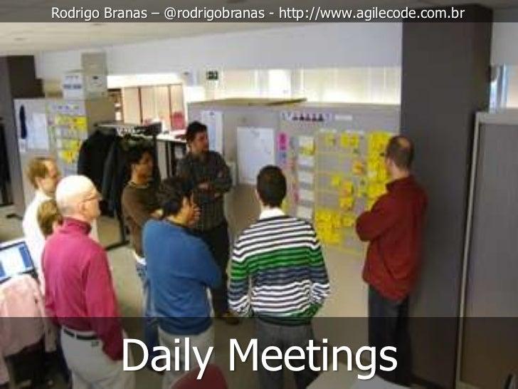 Rodrigo Branas – @rodrigobranas - http://www.agilecode.com.br          Daily Meetings