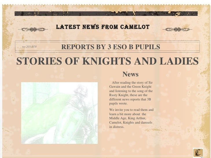 LATEST NEWS FROM CAMELOT REPORTS BY 3 ESO B PUPILS STORIES OF KNIGHTS AND LADIES News  After reading the story of Sir Gawa...