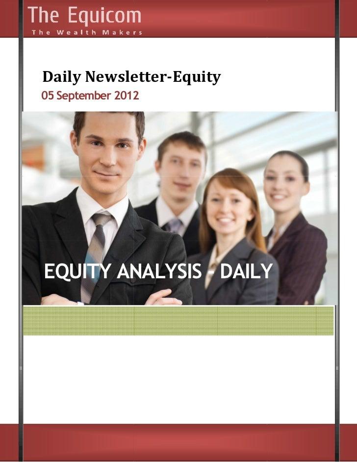 Daily Newsletter      Newsletter-Equity05 September 2012EQUITY ANALYSIS - DAILY