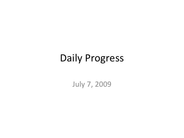 Daily Progress<br />July 7, 2009<br />