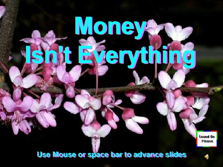 Money<br />Isn't Everything<br />Use Mouse or space bar to advance slides<br />