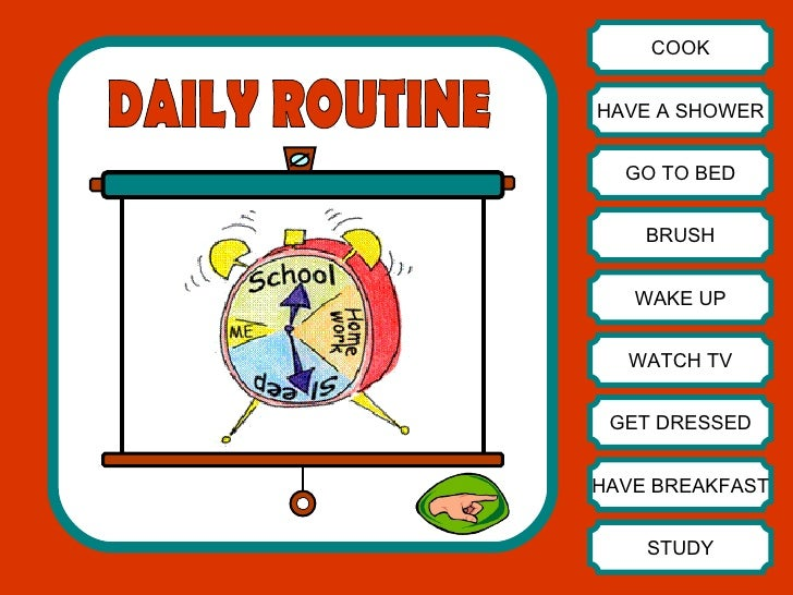 COOK HAVE A SHOWER GO TO BED BRUSH WAKE UP WATCH TV GET DRESSED HAVE BREAKFAST STUDY DAILY ROUTINE