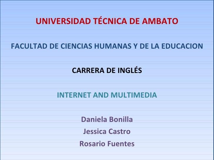 UNIVERSIDAD TÉCNICA DE AMBATO FACULTAD DE CIENCIAS HUMANAS Y DE LA EDUCACION CARRERA DE INGLÉS INTERNET AND MULTIMEDIA Dan...