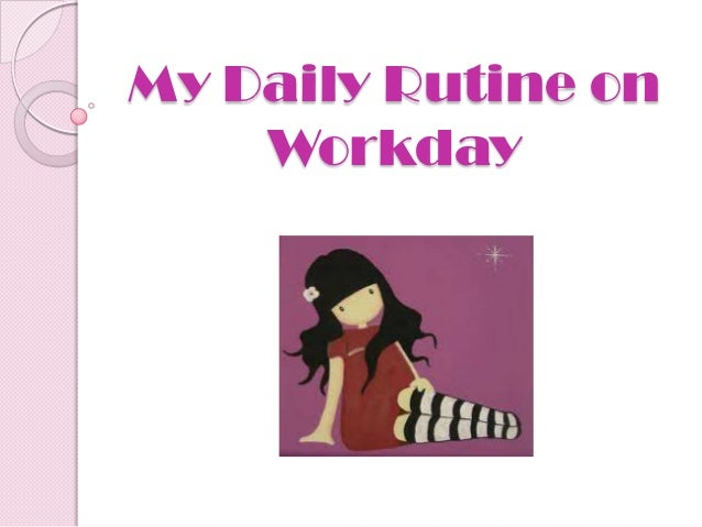 My Daily Rutine on    Workday