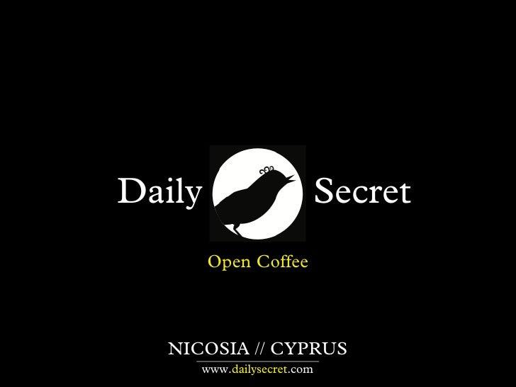 Daily                  Secret        Open Coffee  NICOSIA // CYPRUS     www.dailysecret.com
