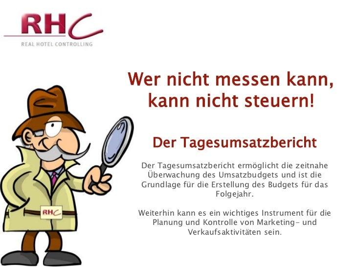 Wer nicht messen kann, kann nicht steuern!    Der Tagesumsatzbericht Der Tagesumsatzbericht ermöglicht die zeitnahe  Überw...