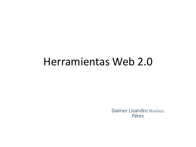 Herramientas Web 2.0 Daimer Lisandro Martínez Pérez