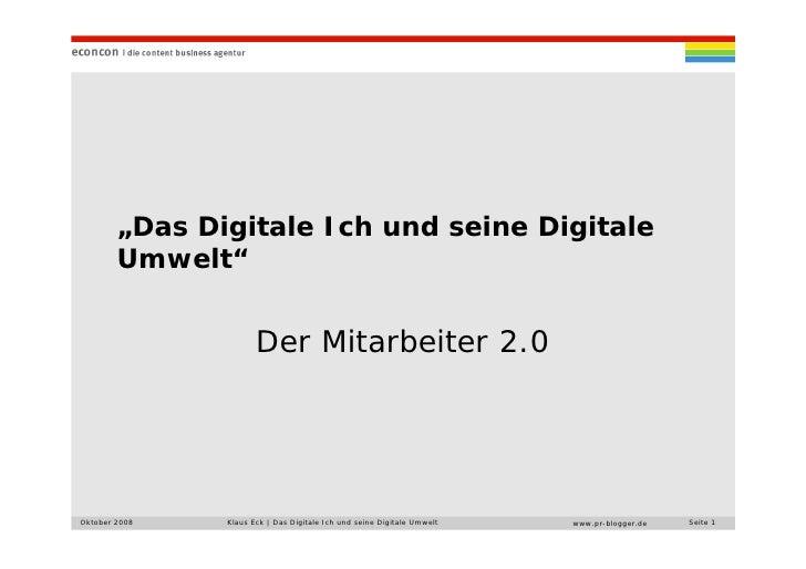 """""""Das Digitale Ich und seine Digitale         Umwelt""""                         Der Mitarbeiter 2.0     Oktober 2008   Klaus ..."""