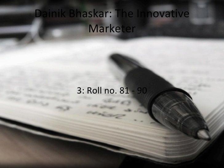 Dainik Bhaskar: The Innovative Marketer <ul><li>3: Roll no. 81 - 90 </li></ul>