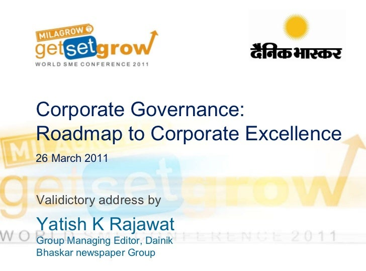 Corporate Governance:  Roadmap to Corporate Excellence 26 March 2011 Validictory address by  Yatish K Rajawat Group Managi...