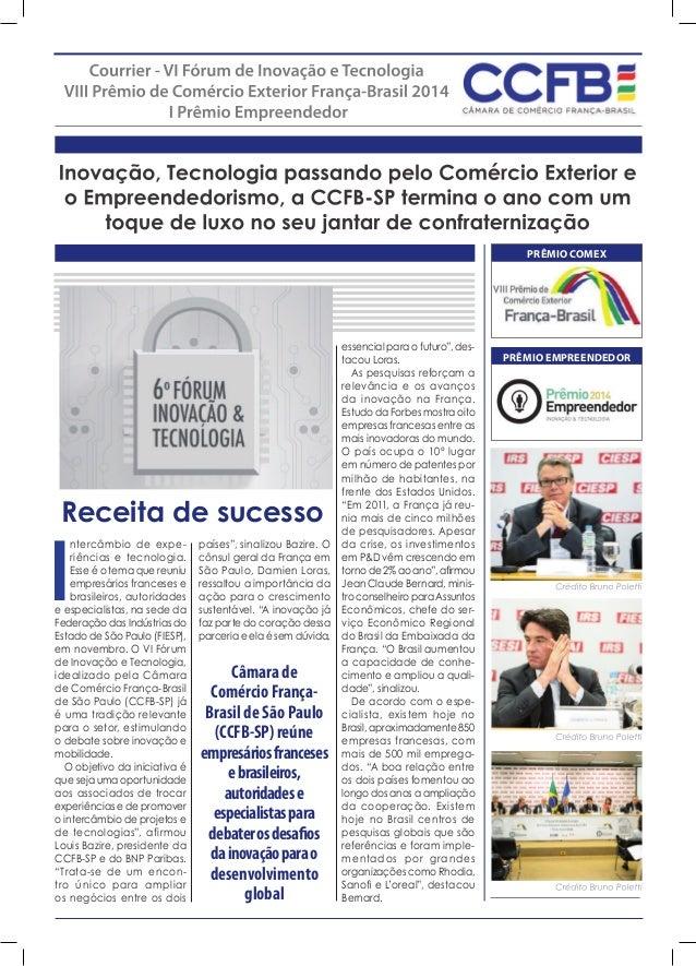 Receita de sucesso I ntercâmbio de expe- riências e tecnologia. Esse é o tema que reuniu empresários franceses e brasileir...