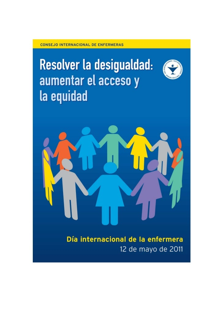 Resolver la desigualdad:AUMENTAR EL ACCESO Y LA EQUIDAD   DÍA INTERNACIONAL DE LA ENFERMERA 2011