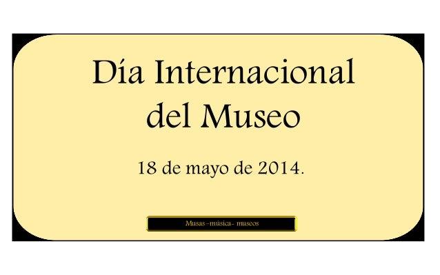 Día Internacional del Museo 18 de mayo de 2014. Musas –música- museos