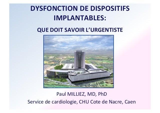 DYSFONCTION  DE  DISPOSITIFS  IMPLANTABLES:  QUE  DOIT  SAVOIR  L'URGENTISTE  Paul  MILLIEZ,  MD,  PhD  Service  de  cardi...
