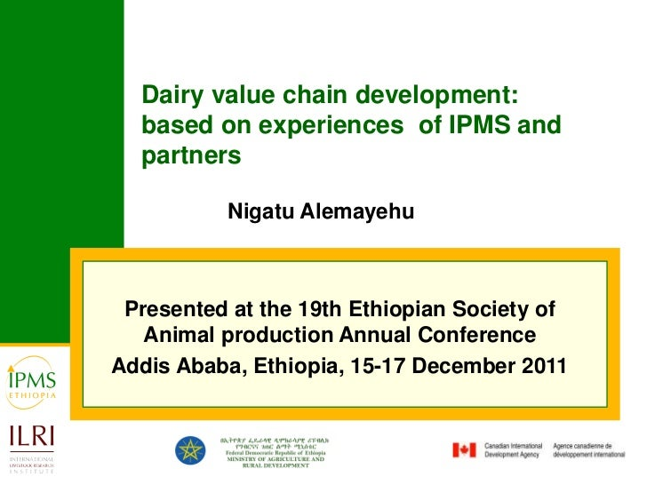 Dairy value chain development:  based on experiences of IPMS and  partners          Nigatu Alemayehu Presented at the 19th...