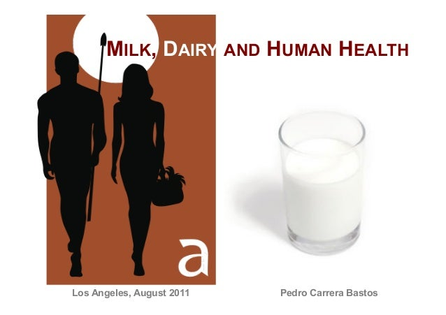 MILK, DAIRY AND HUMAN HEALTHLos Angeles, August 2011   Pedro Carrera Bastos