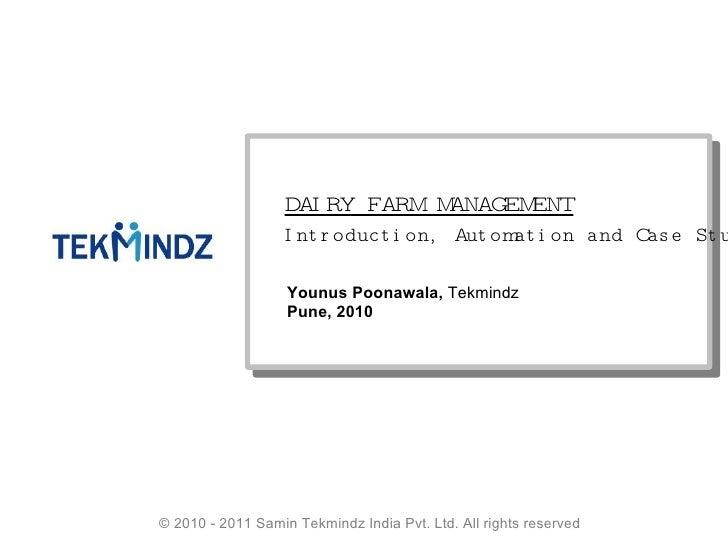 Younus Poonawala DAIRY FARM MANAGEMENT Introduction, Automation and Case Study Younus Poonawala,  Tekmindz Pune, 2010 © 20...