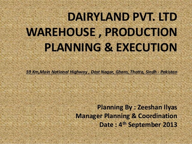 DAIRYLAND PVT. LTD WAREHOUSE , PRODUCTION PLANNING & EXECUTION 59 Km,Main National Highway , Dost Nagar, Gharo, Thatta, Si...
