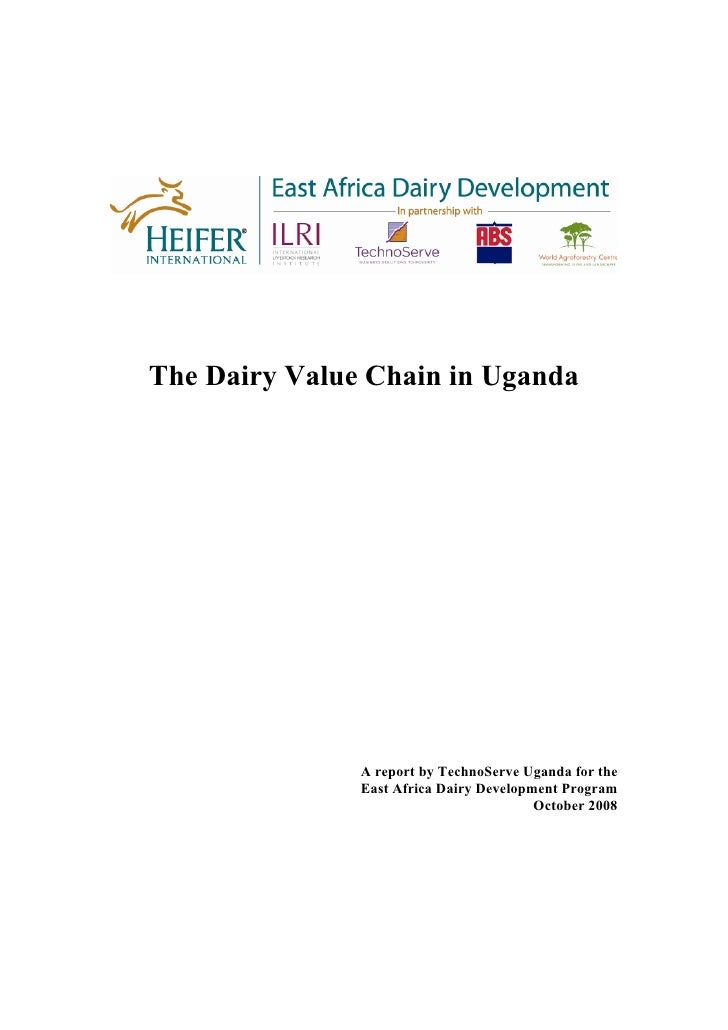 The Dairy Value Chain in Uganda                    A report by TechnoServe Uganda for the                East Africa Dairy...