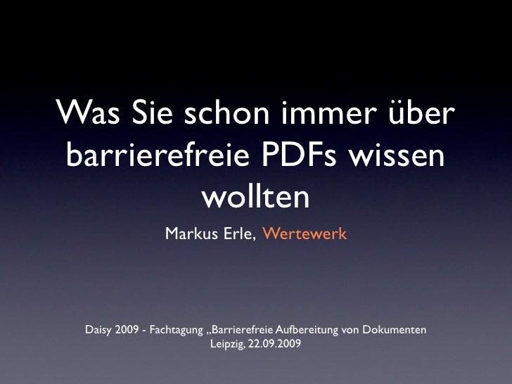 Was Sie schon immer über barrierefreie PDFs wissen           wollten                 Markus Erle, Wertewerk      Daisy 200...