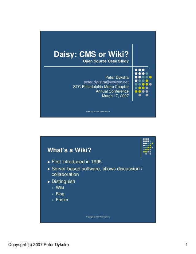 Copyright (c) 2007 Peter Dykstra 1Copyright (c) 2007 Peter DykstraDaisy: CMS or Wiki?Open Source Case StudyPeter Dykstrape...