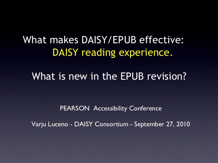 What makes DAISY/EPUB effective:   DAISY reading experience.  What is new in the EPUB revision? <ul><li>PEARSON  Accessibi...